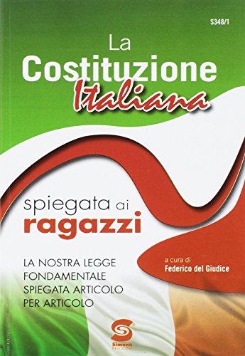 Costituzione italiana spiegata ai ragazzi. Per le Scuole superiori
