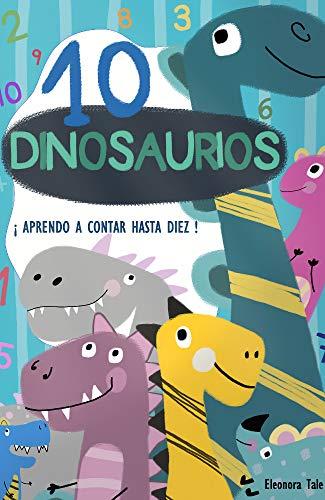 Diez Dinosaurios. ¡ Aprende a contar hasta diez ! Cuento ilustrado para aprender los números del 1 al 10. Mayúscula. Dinosaurios. Aprende a contar. Cuento corto para niños de preescolar. : números