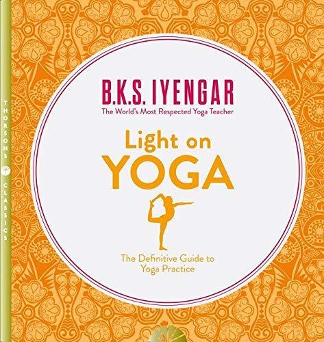 Iyengar, B: Light on Yoga: The Definitive Guide to Yoga Practice