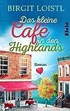 Das kleine Cafe in den Highlands: Roman