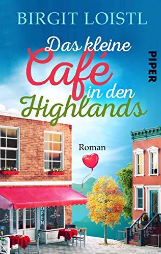 Das kleine Cafe in den Highlands: Roman von [Birgit Loistl]