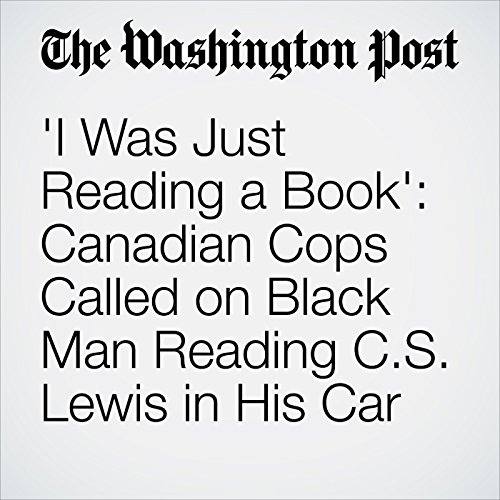 'I Was Just Reading a Book': Canadian Cops Called on Black Man Reading C.S. Lewis in His Car audiobook cover art