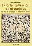 La orientalización de al-Andalus: Los días de los árabes en la Península Ibérica: 83 (Serie Historia y Geografía)