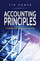 Accounting Principles: A Complete Beginners Guide to Accounting