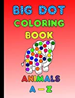 Big Dot Coloring Book Animals A - Z: Learn the Alphabet ABC and Animals Names