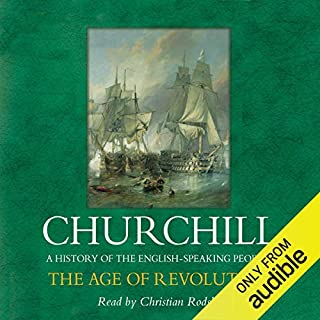 The Age of Revolution     A History of the English Speaking Peoples, Volume III              By:                                                                                                                                 Sir Winston Churchill                               Narrated by:                                                                                                                                 Christian Rodska                      Length: 12 hrs and 42 mins     53 ratings     Overall 4.6