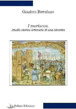 I moriscos. Studio storico-letterario di una identità (Il Sapere)