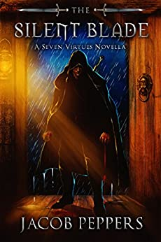 The Silent Blade: A Seven Virtues Novella (The Seven Virtues Book 0) by [Jacob Peppers]