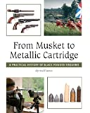 From Musket to Metallic Cartridge: A Practical History of Black Powder Firearms (English Edition)
