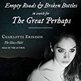 Empty Roads & Broken Bottles: In Search for The Great Perhaps