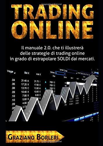 Trading Online: Il manuale 2.0. che ti illustrerà delle strategie di TRADING ONLINE in grado di estrapolare SOLDI dai mercati