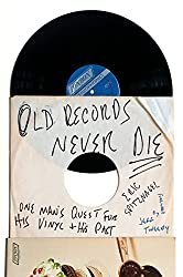 """Old Records Never Die: One Man's Quest for His Vinyl and His Past"" by Eric Spitznagel"