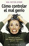 Cómo controlar el mal genio: una guía práctica para superar el mal humor y mucho más (PSICOLOGÍA)