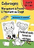 Coloriages Marqueurs à Points & Peinture au Doigt: Peinture au Feutre I Pour Enfants I Animaux et Cie I de 2 à 6 ans