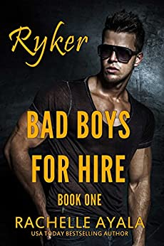 Bad Boys for Hire: Ryker: Motorcycle Club (Bad Boys for Hire Series Book 1) by [Rachelle Ayala]