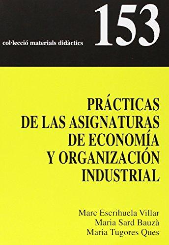 Prácticas de las asignaturas de Economía y Organización Industrial: 153 (Materials Didàctics)