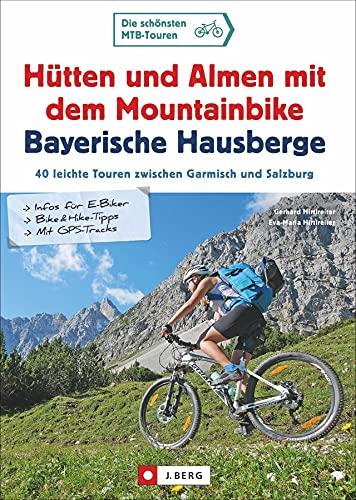 MTB Tourenführer: Hütten und Almen mit dem Mountainbike Bayerische Hausberge. 40 leichte Touren zwischen Garmisch und Salzburg. Für Mountainbike und E-Bike. Bike&Hike-Tipps, GPS-Tracks, Detailkarten