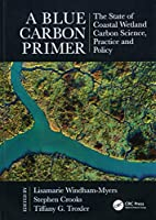 A Blue Carbon Primer: The State of Coastal Wetland Carbon Science, Practice and Policy (CRC Marine Science)