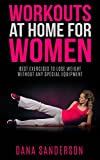 Workouts At Home For Women: Best Exercises to Lose Weight Without Any Special Equipment (Fat Burning Exercises Book 1)