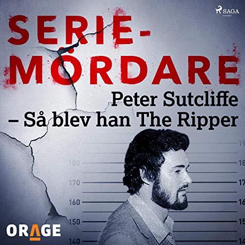 Peter Sutcliffe - Så blev han The Ripper cover art