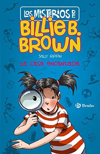 Los misterios de Billie B. Brown, 1. La casa encantada (Castellano - A PARTIR DE 6 AÑOS - PERSONAJES Y SERIES - Los misterios de Billie B. Brown)