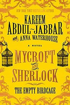 Mycroft and Sherlock: The Empty Birdcage (MYCROFT HOLMES Book 3) by [Kareem Abdul-Jabbar, Anna Waterhouse]