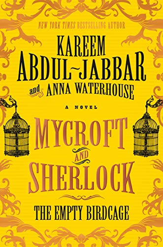 Mycroft and Sherlock: The Empty Birdcage (MYCROFT HOLMES Book 3) by [Kareem Abdul-Jabbar, Anna Waterhouse]