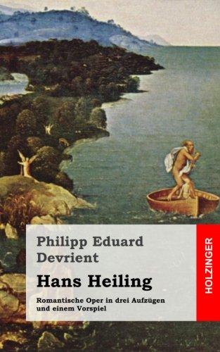 Hans Heiling: Romantische Oper in drei Aufzügen und einem Vorspiel
