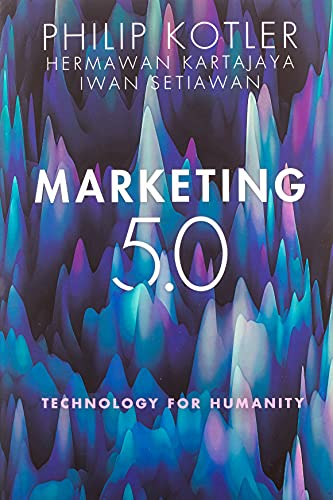 Compare Textbook Prices for Marketing 5.0: Technology for Humanity 1 Edition ISBN 9781119668510 by Kartajaya, Hermawan,Setiawan, Iwan,Kotler, Philip