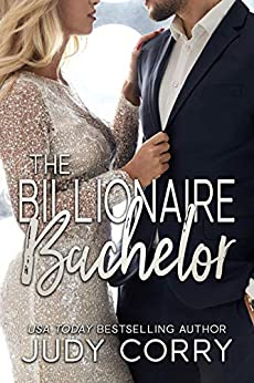 The Billionaire Bachelor: A Brother's Best Friend Sweet Romance (A Second Chance for the Rich and Famous Book 1) by [Judy Corry]