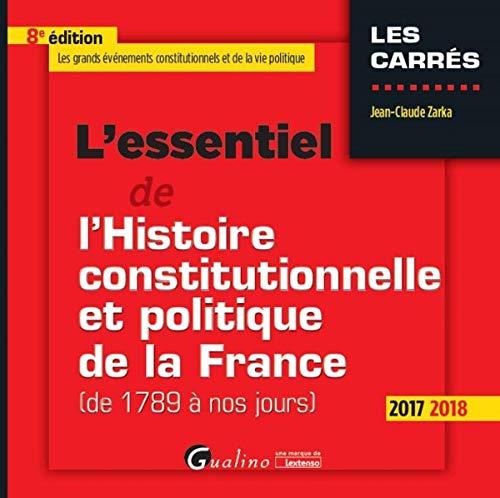 L'ESSENTIEL DE L'HISTOIRE CONSTITUTIONNELLE ET POLITIQUE DE LA FRANCE 8EME EDITI: (DE 1789 À NOS JOURS) (LES CARRES ROUGE)