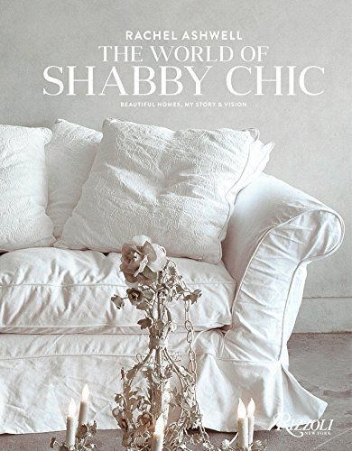The World of Shabby Chic /anglais: Décor, Fabric & Furniture, Palette & Patina