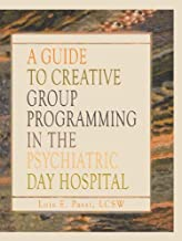A Guide to Creative Group Programming in the Psychiatric Day Hospital (Haworth Social Work in Health Care)