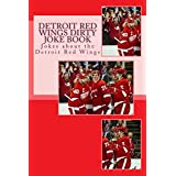 Detroit Red Wings Dirty Joke Book: Jokes about the Detroit RED WINGS (English Edition)
