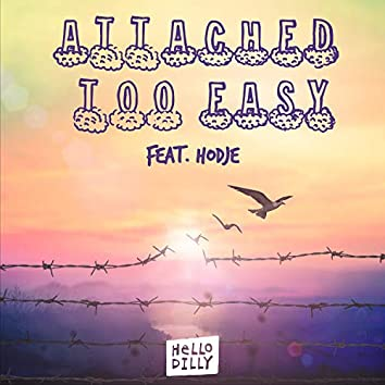 Attached Too Easy (feat. HODJE)
