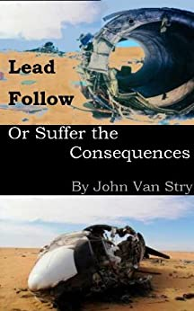 Lead, Follow, or Suffer the Consequences by [John Van Stry]