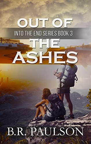 Out of the Ashes (Into the End Book 3) by [B.R. Paulson, BriLee Editing]