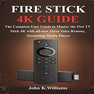 Fire Stick 4k: The Complete User Guide to Master the Fire TV Stick with All-New Alexa Voice Remote, Streaming Media Player                   By:                                                                                                                                 John K. Williams                               Narrated by:                                                                                                                                 William Bahl                      Length: 1 hr and 14 mins     Not rated yet     Overall 0.0