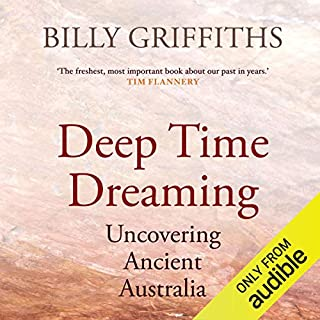 Deep Time Dreaming     Uncovering Ancient Australia              By:                                                                                                                                 Billy Griffiths                               Narrated by:                                                                                                                                 Tom Griffiths                      Length: 11 hrs and 27 mins     11 ratings     Overall 4.8