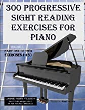 300 Progressive Sight Reading Exercises for Piano Large Print Version: Part One of Two, Exercises 1-150 (Volume 1)