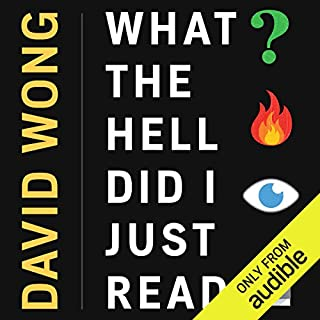 What the Hell Did I Just Read     A Novel of Cosmic Horror              Written by:                                                                                                                                 David Wong                               Narrated by:                                                                                                                                 Stephen R. Thorne                      Length: 11 hrs and 10 mins     82 ratings     Overall 4.4