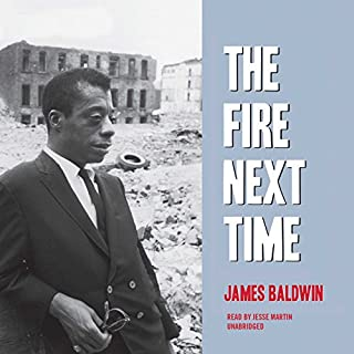 The Fire Next Time                   Written by:                                                                                                                                 James Baldwin                               Narrated by:                                                                                                                                 Jesse L. Martin                      Length: 2 hrs and 25 mins     19 ratings     Overall 4.8