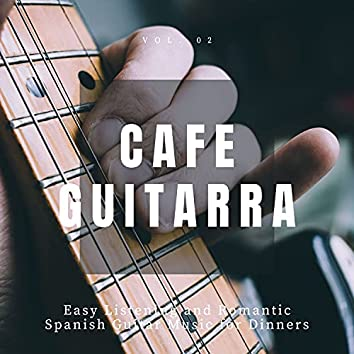 Cafe Guitarra - Easy Listening And Romantic Spanish Guitar Music For Dinners, Vol. 2