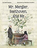 Mr. Mergler, Beethoven, and Me: Inspired by a True Story