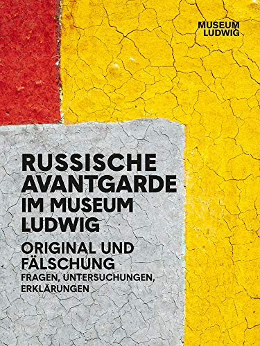 Russian Avantgarde in the Museum Ludwig: Original and Fake: Questions, Research, Explanations