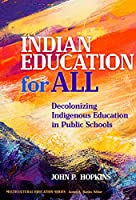 Indian Education for All: Decolonizing Indigenous Education in Public Schools (Multicultural Education)