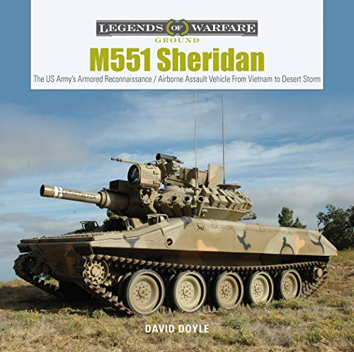 M551 Sheridan: The US Army's Armored Reconnaissance / Airborne Assault Vehicle from Vietnam to Desert Storm (Legends of Warfare: Ground)