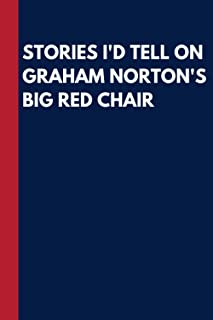 Stories I'd tell on Graham Norton's big red chair: funny notebook, featuring the iconic big red chair. the best gift for a...