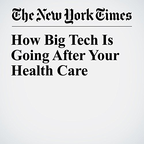 How Big Tech Is Going After Your Health Care copertina