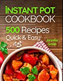 Instant Pot Pressure Cooker Cookbook: 500 Everyday Recipes for Beginners and Advanced Users. Try Easy and Healthy Instant Pot Recipes.